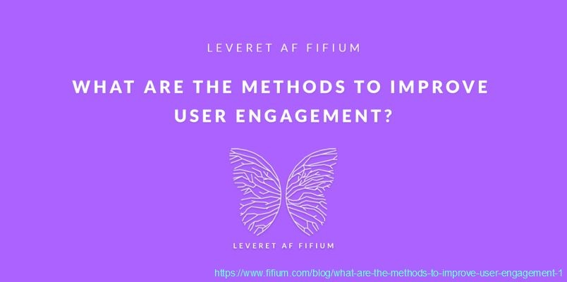 What Are The Methods To Improve User Engagement?