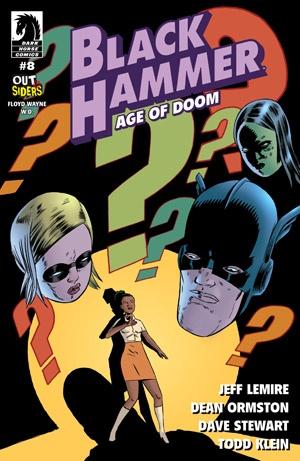 Actualización 24/03/2019: Floyd Wayne y W.D. de Outsiders nos trae el numero #8 de esta miniserie. Como resultado de las revelaciones del último número, el equipo de Black Hammer está fuera de su elemento, literalmente.
