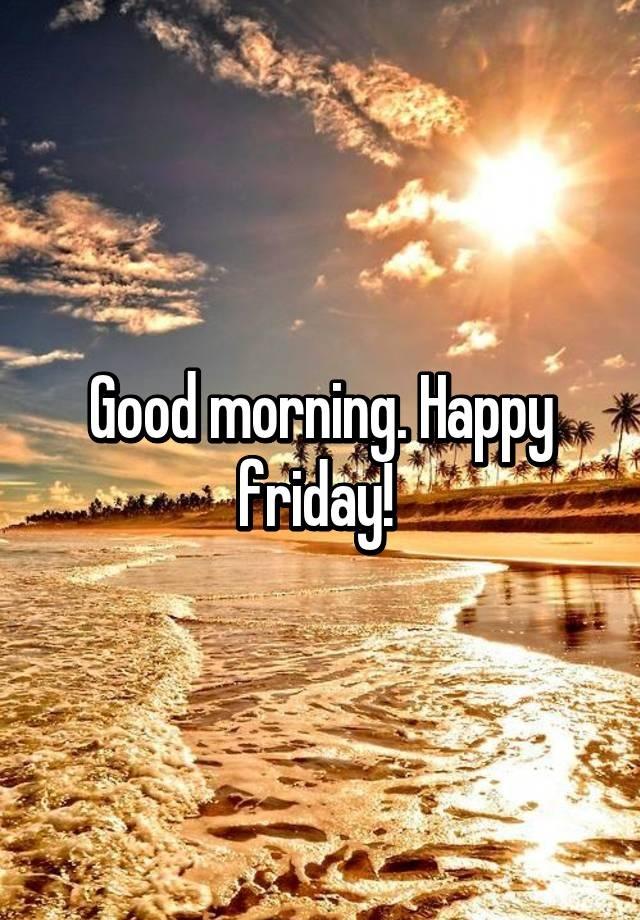 Good Morning Gg News Happy Friday Tgif Editon Gg News Disqus